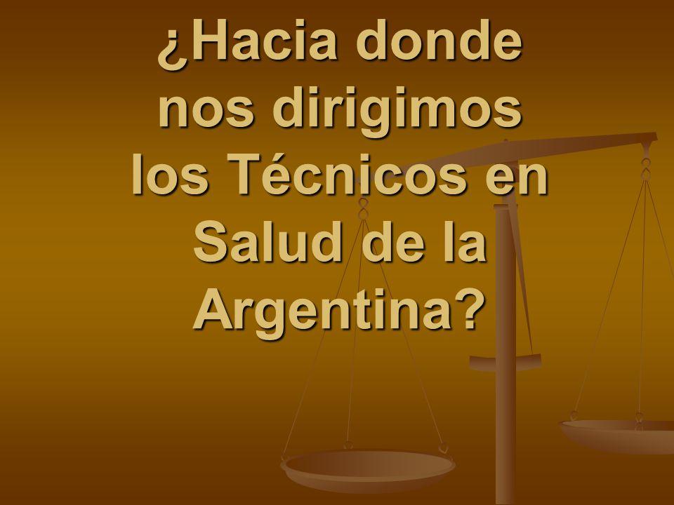 ¿Hacia donde nos dirigimos los Técnicos en Salud de la Argentina