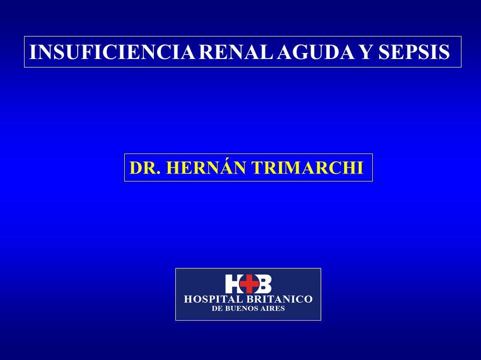 INSUFICIENCIA RENAL AGUDA Y SEPSIS DR. HERNÁN TRIMARCHI