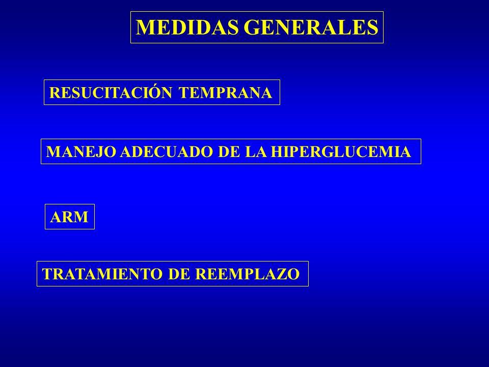MEDIDAS GENERALES RESUCITACIÓN TEMPRANA MANEJO ADECUADO DE LA HIPERGLUCEMIA TRATAMIENTO DE REEMPLAZO ARM