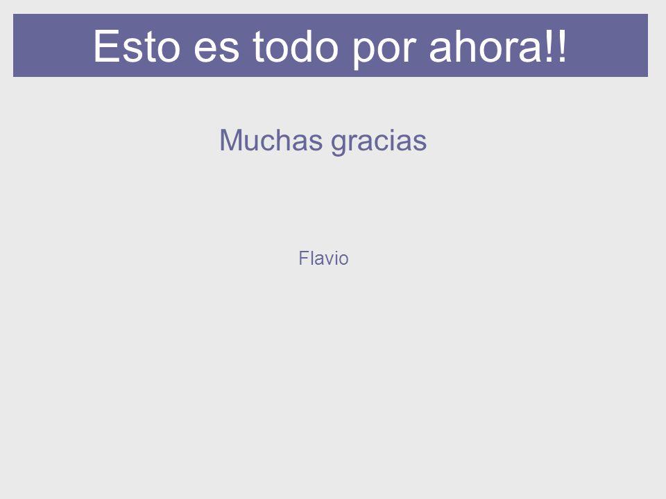 Esto es todo por ahora!! Muchas gracias Flavio