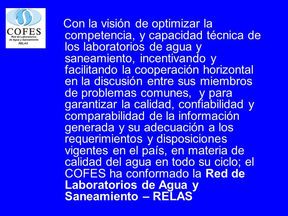 Con la visión de optimizar la competencia, y capacidad técnica de los laboratorios de agua y saneamiento, incentivando y facilitando la cooperación ho
