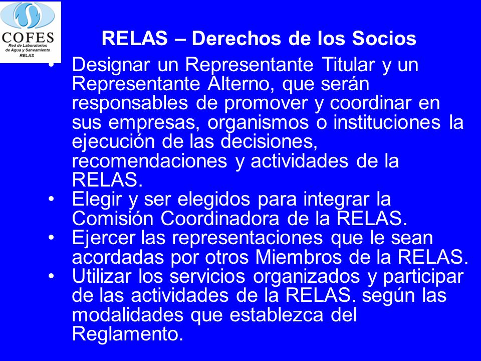 RELAS – Derechos de los Socios Designar un Representante Titular y un Representante Alterno, que serán responsables de promover y coordinar en sus emp