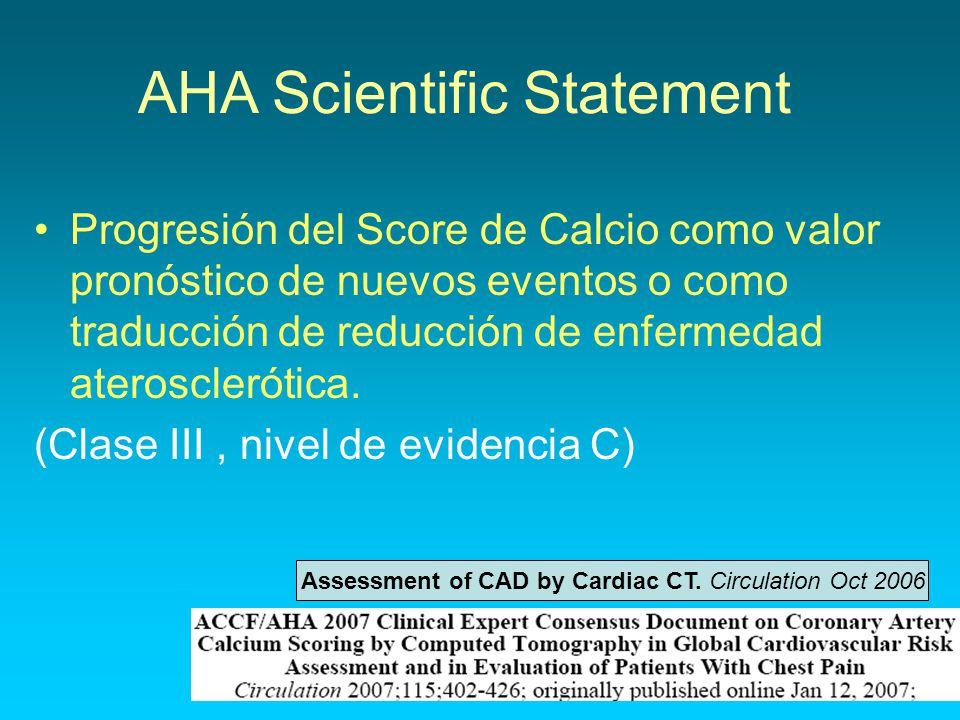AHA Scientific Statement Progresión del Score de Calcio como valor pronóstico de nuevos eventos o como traducción de reducción de enfermedad ateroscle