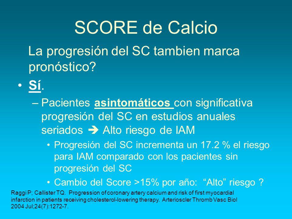 SCORE de Calcio La progresión del SC tambien marca pronóstico? Sí. –Pacientes asintomáticos con significativa progresión del SC en estudios anuales se