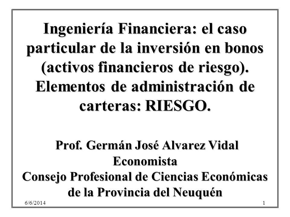6/6/20141 Ingeniería Financiera: el caso particular de la inversión en bonos (activos financieros de riesgo). Elementos de administración de carteras: