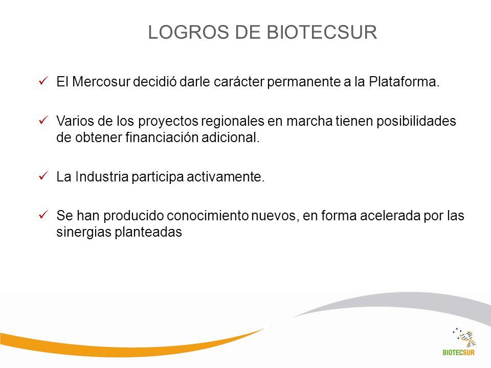 LOGROS DE BIOTECSUR El Mercosur decidió darle carácter permanente a la Plataforma. Varios de los proyectos regionales en marcha tienen posibilidades d