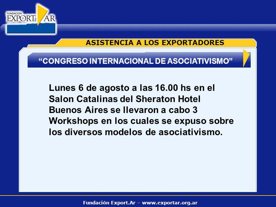 Fundación Export.Ar – www.exportar.org.ar CONGRESO INTERNACIONAL DE ASOCIATIVISMO ASISTENCIA A LOS EXPORTADORES Lunes 6 de agosto a las 16.00 hs en el Salon Catalinas del Sheraton Hotel Buenos Aires se llevaron a cabo 3 Workshops en los cuales se expuso sobre los diversos modelos de asociativismo.