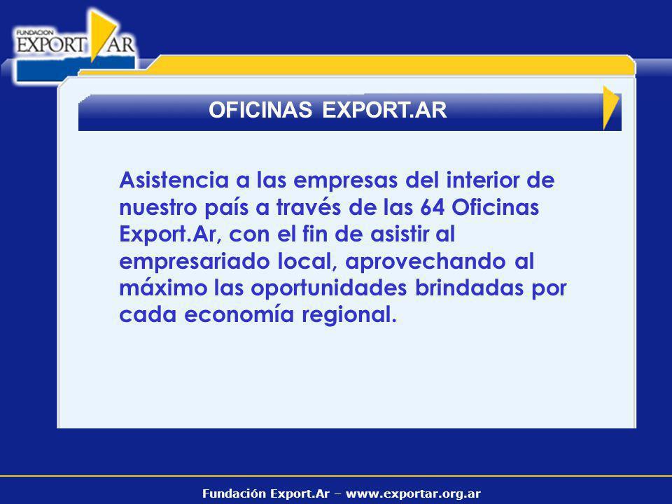 Fundación Export.Ar – www.exportar.org.ar OFICINAS EXPORT.AR Asistencia a las empresas del interior de nuestro país a través de las 64 Oficinas Export.Ar, con el fin de asistir al empresariado local, aprovechando al máximo las oportunidades brindadas por cada economía regional.