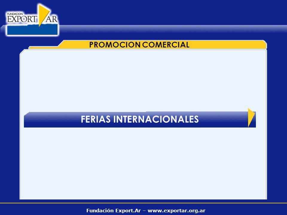 Fundación Export.Ar – www.exportar.org.ar FERIAS INTERNACIONALES PROMOCION COMERCIAL
