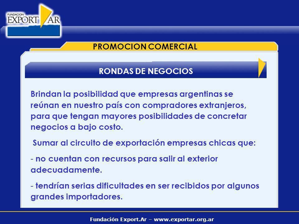 Fundación Export.Ar – www.exportar.org.ar RONDAS DE NEGOCIOS PROMOCION COMERCIAL Brindan la posibilidad que empresas argentinas se reúnan en nuestro p