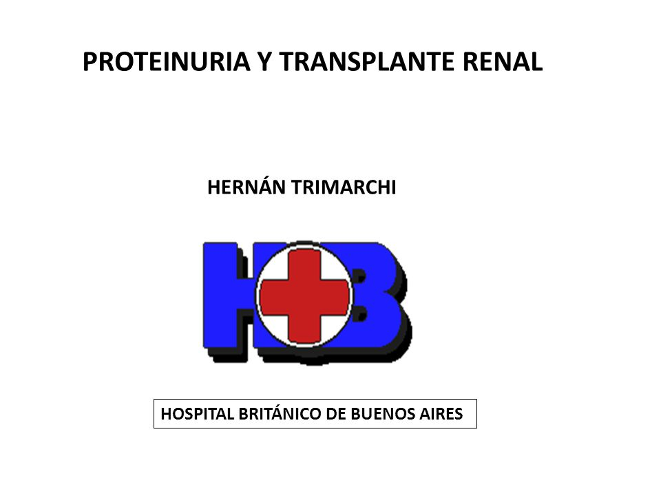 PROTEINURIA Y TRANSPLANTE RENAL HOSPITAL BRITÁNICO DE BUENOS AIRES HERNÁN TRIMARCHI