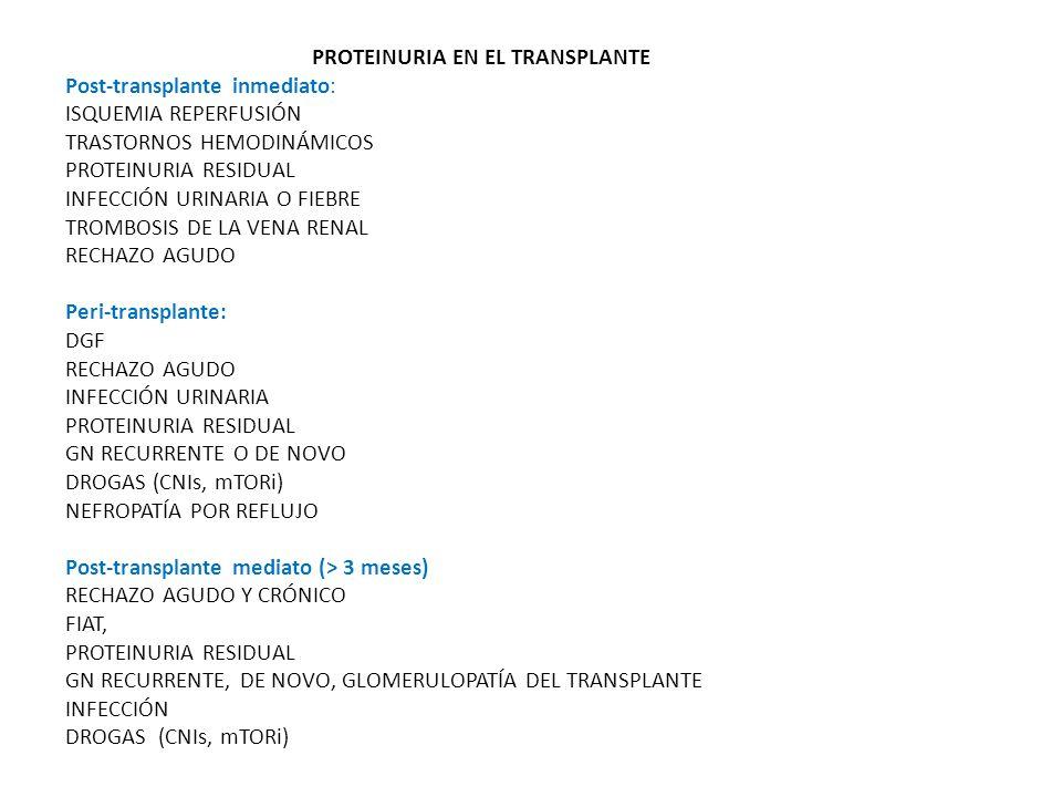 PROTEINURIA EN EL TRANSPLANTE Post-transplante inmediato: ISQUEMIA REPERFUSIÓN TRASTORNOS HEMODINÁMICOS PROTEINURIA RESIDUAL INFECCIÓN URINARIA O FIEB