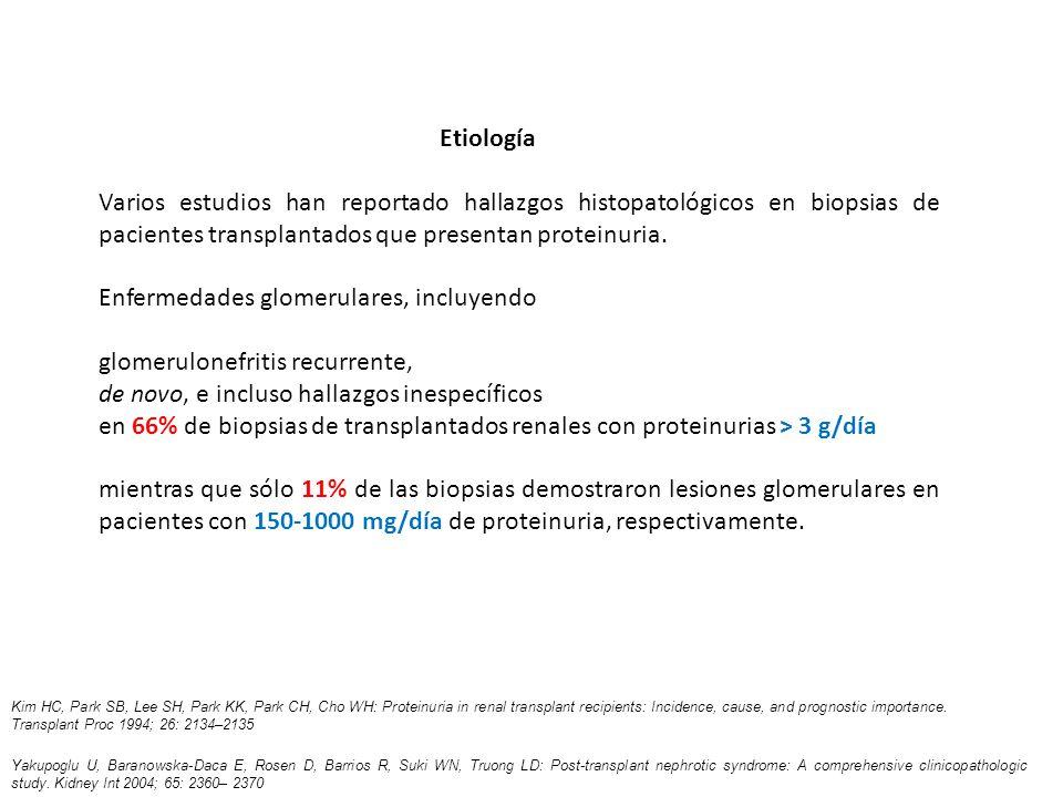Un trabajo reportó que hasta un 58% de los pacientes transplantados con proteinuria >150 mg/día presentaban lesiones transplante-específicas: Nefropatía del transplante, Glomerulopatía del transplante, o Rechazo agudo, vs Sólo el 11% de glomerulonefritis de novo o recurrentes.