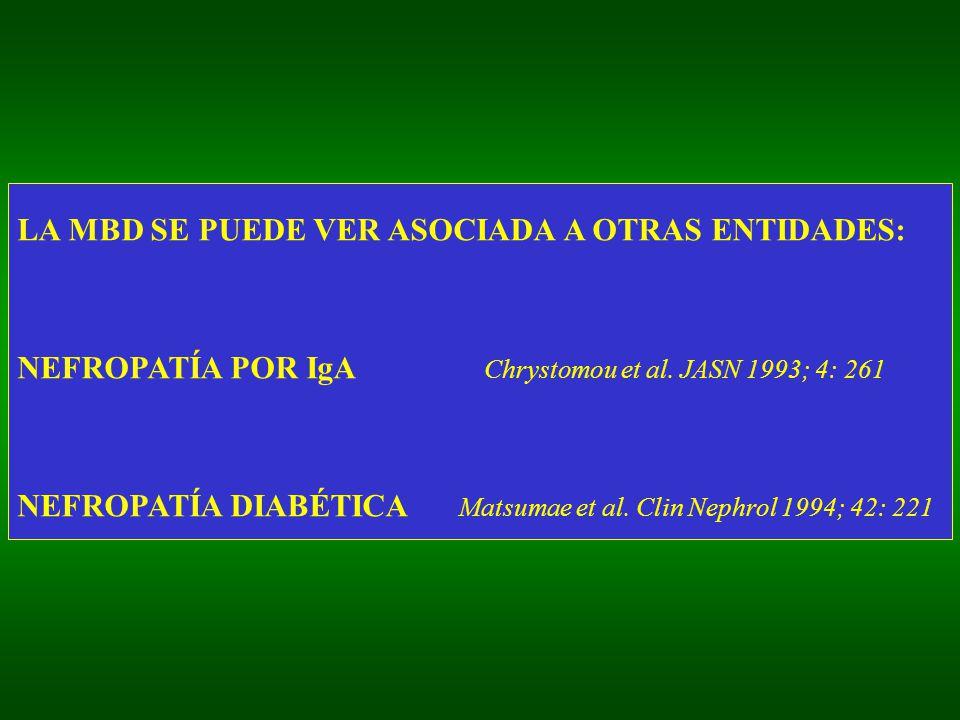 LA MBD SE PUEDE VER ASOCIADA A OTRAS ENTIDADES: NEFROPATÍA POR IgA Chrystomou et al. JASN 1993; 4: 261 NEFROPATÍA DIABÉTICA Matsumae et al. Clin Nephr