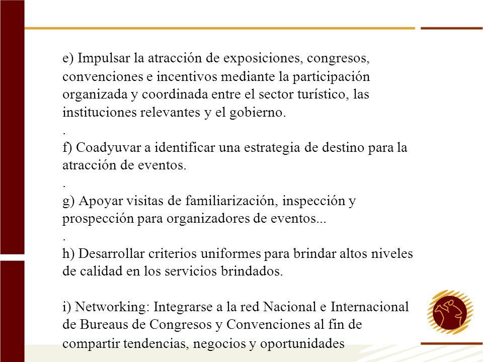 e) Impulsar la atracción de exposiciones, congresos, convenciones e incentivos mediante la participación organizada y coordinada entre el sector turístico, las instituciones relevantes y el gobierno..