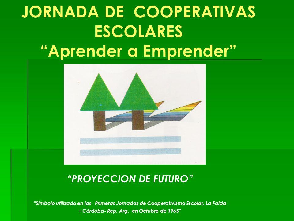 JORNADA DE COOPERATIVAS ESCOLARES Aprender a Emprender PROYECCION DE FUTURO Símbolo utilizado en las Primeras Jornadas de Cooperativismo Escolar, La F