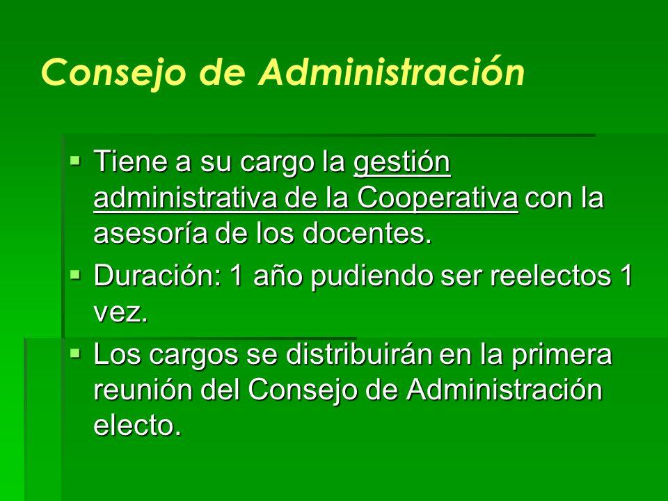 Consejo de Administración Tiene a su cargo la gestión administrativa de la Cooperativa con la asesoría de los docentes. Tiene a su cargo la gestión ad