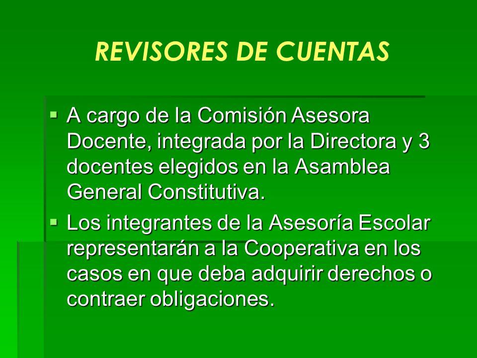 REVISORES DE CUENTAS A cargo de la Comisión Asesora Docente, integrada por la Directora y 3 docentes elegidos en la Asamblea General Constitutiva. A c