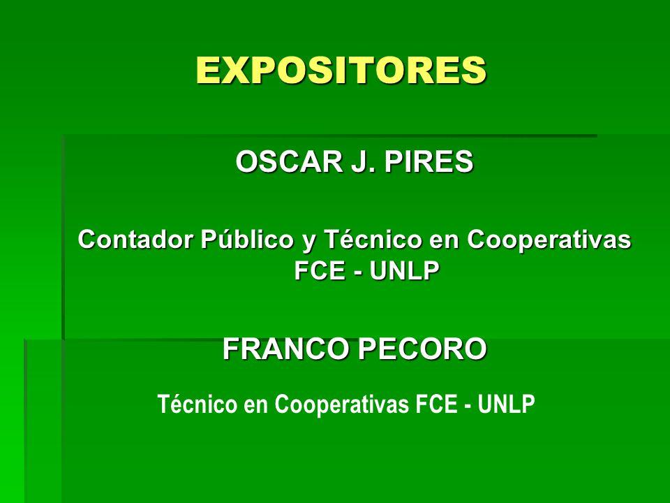 EXPOSITORES OSCAR J. PIRES Contador Público y Técnico en Cooperativas FCE - UNLP FRANCO PECORO Técnico en Cooperativas FCE - UNLP