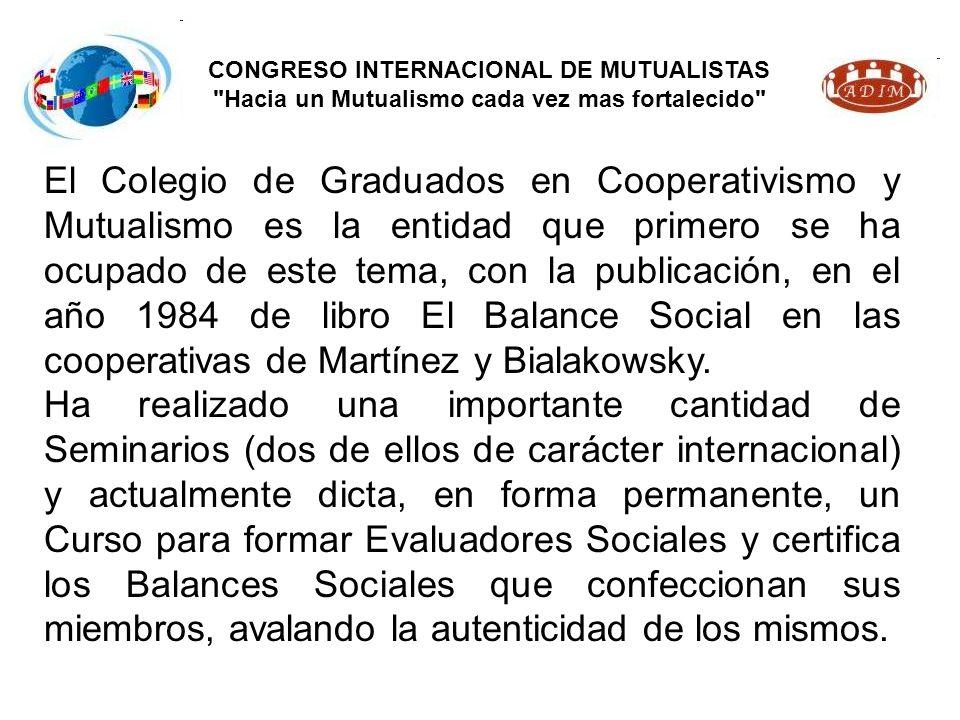 CONGRESO INTERNACIONAL DE MUTUALISTAS Hacia un Mutualismo cada vez mas fortalecido El Colegio de Graduados en Cooperativismo y Mutualismo es la entidad que primero se ha ocupado de este tema, con la publicación, en el año 1984 de libro El Balance Social en las cooperativas de Martínez y Bialakowsky.