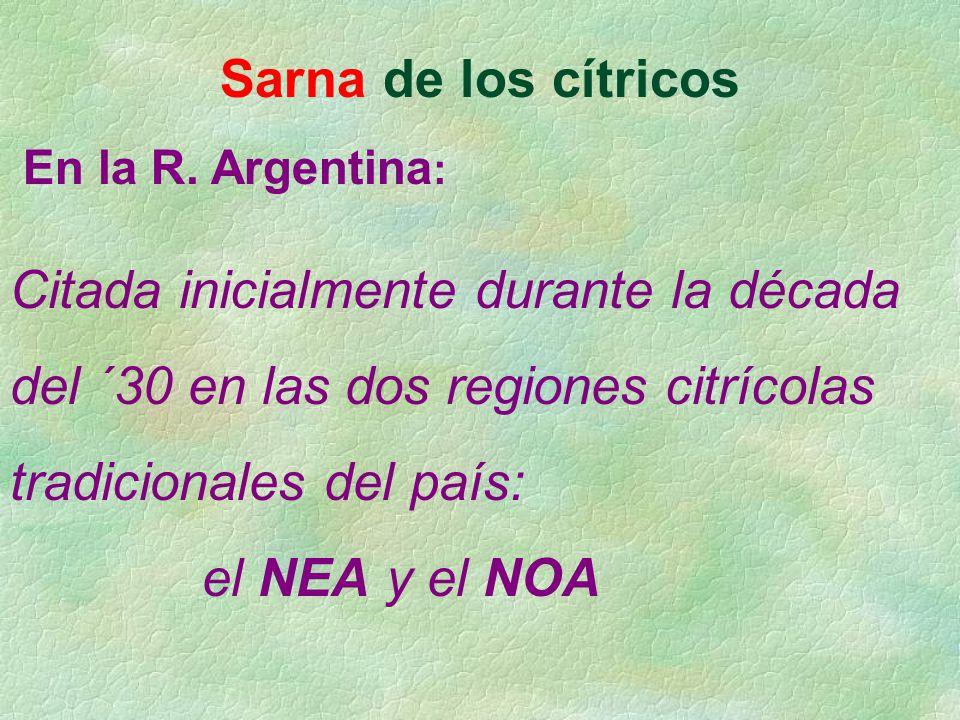 Sarna de los cítricos En la R. Argentina : Citada inicialmente durante la década del ´30 en las dos regiones citrícolas tradicionales del país: el NEA