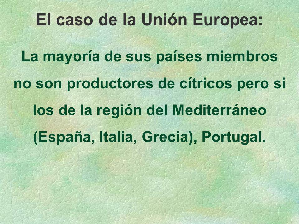 El caso de la Unión Europea: La mayoría de sus países miembros no son productores de cítricos pero si los de la región del Mediterráneo (España, Italia, Grecia), Portugal.