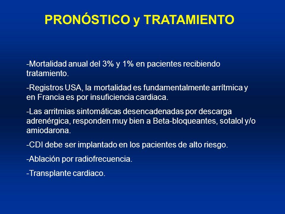 PRONÓSTICO y TRATAMIENTO -Mortalidad anual del 3% y 1% en pacientes recibiendo tratamiento. -Registros USA, la mortalidad es fundamentalmente arrítmic