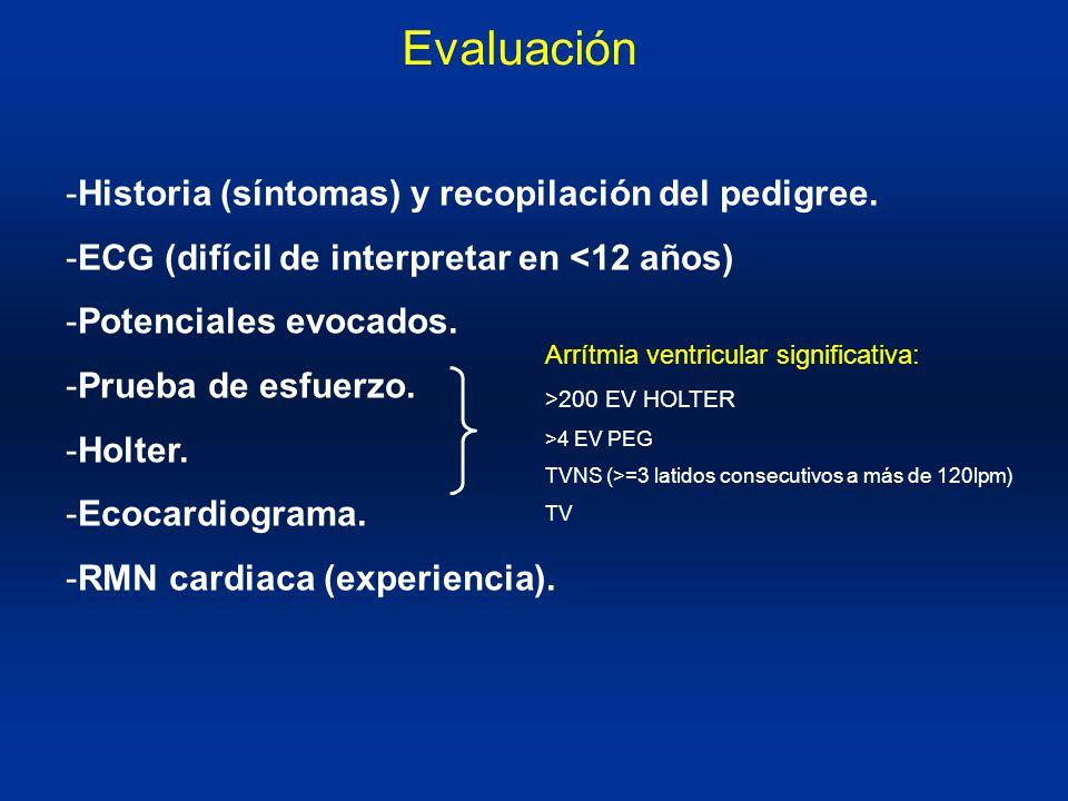 Evaluación -Historia (síntomas) y recopilación del pedigree. -ECG (difícil de interpretar en <12 años) -Potenciales evocados. -Prueba de esfuerzo. -Ho