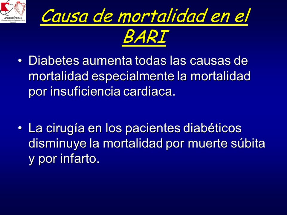 Causa de mortalidad en el BARI Diabetes aumenta todas las causas de mortalidad especialmente la mortalidad por insuficiencia cardiaca.Diabetes aumenta