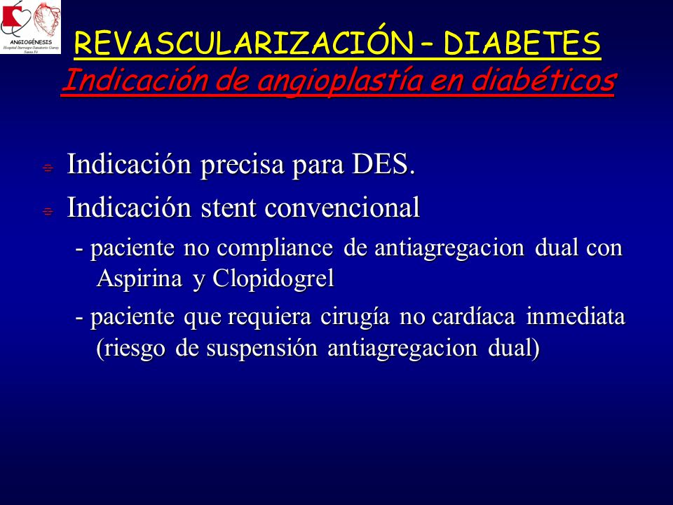 REVASCULARIZACIÓN – DIABETES Indicación de angioplastía en diabéticos Indicación precisa para DES.