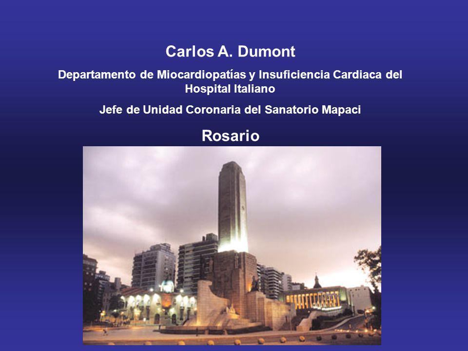 Carlos A. Dumont Departamento de Miocardiopatías y Insuficiencia Cardiaca del Hospital Italiano Jefe de Unidad Coronaria del Sanatorio Mapaci Rosario