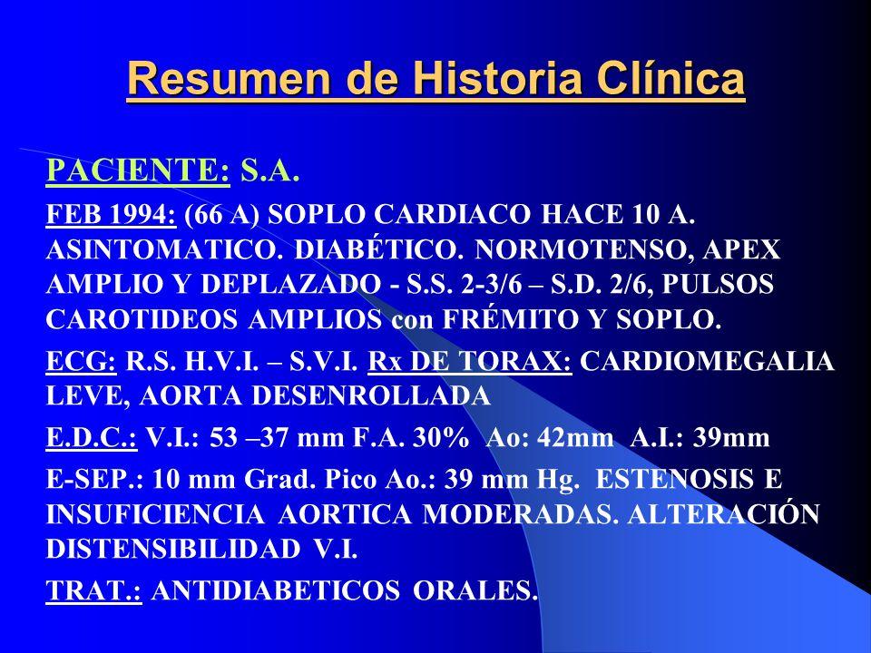 Resumen de Historia Clínica PACIENTE: S.A. FEB 1994: (66 A) SOPLO CARDIACO HACE 10 A. ASINTOMATICO. DIABÉTICO. NORMOTENSO, APEX AMPLIO Y DEPLAZADO - S