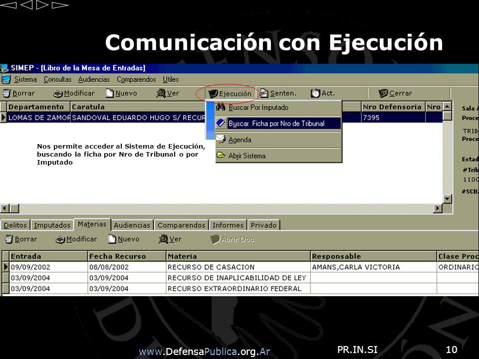 www.DefensaPublica.org.Ar PR.IN.SI10 Comunicación con Ejecución Nos permite acceder al Sistema de Ejecución, buscando la ficha por Nro de Tribunal o por Imputado