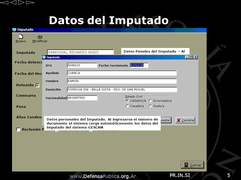 www.DefensaPublica.org.Ar PR.IN.SI5 Datos Penales del Imputado – Al ingresar estos datos se genera automáticamente la ficha en el Sistema de Ejecución Datos del Imputado Datos personales del Imputado.