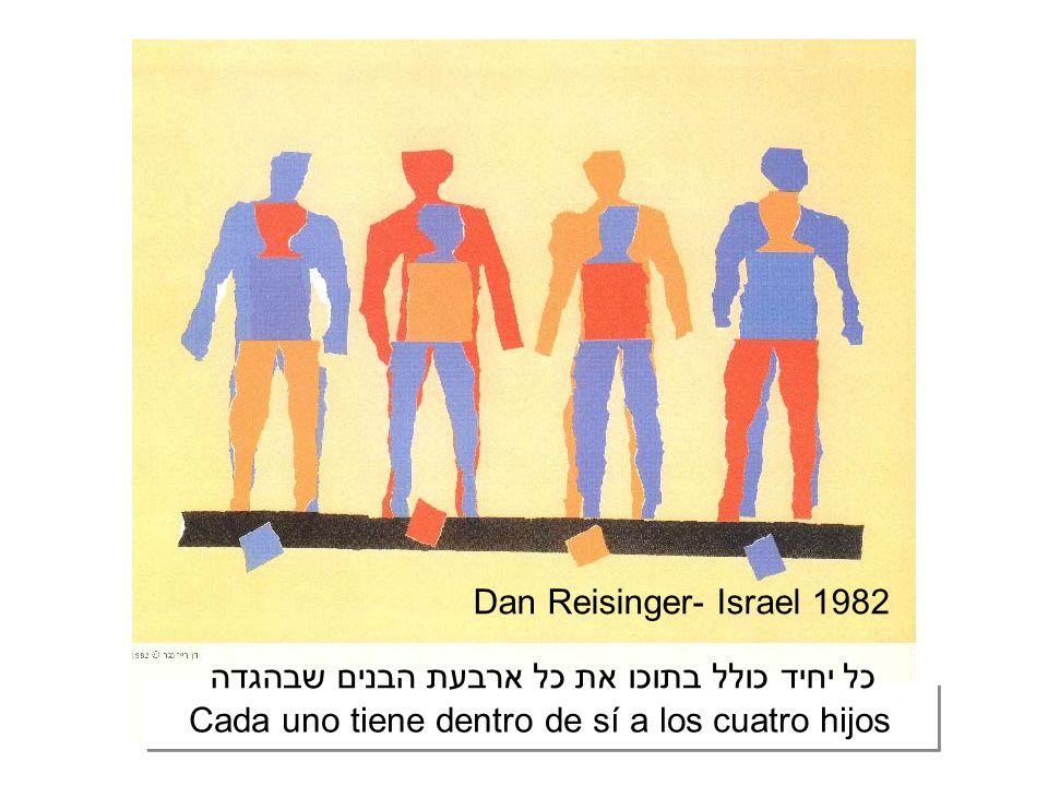 Cada uno tiene dentro de sí a los cuatro hijos כל יחיד כולל בתוכו את כל ארבעת הבנים שבהגדה Dan Reisinger- Israel 1982
