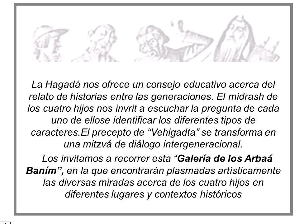 La Hagadá nos ofrece un consejo educativo acerca del relato de historias entre las generaciones. El midrash de los cuatro hijos nos invrit a escuchar