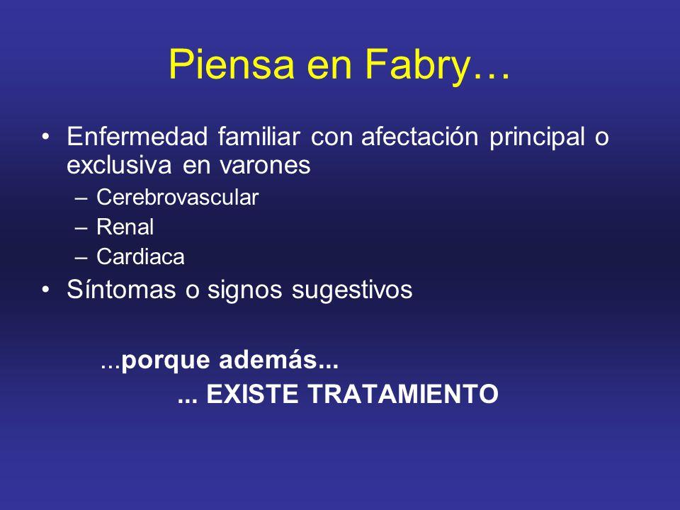 Piensa en Fabry… Enfermedad familiar con afectación principal o exclusiva en varones –Cerebrovascular –Renal –Cardiaca Síntomas o signos sugestivos...porque además......