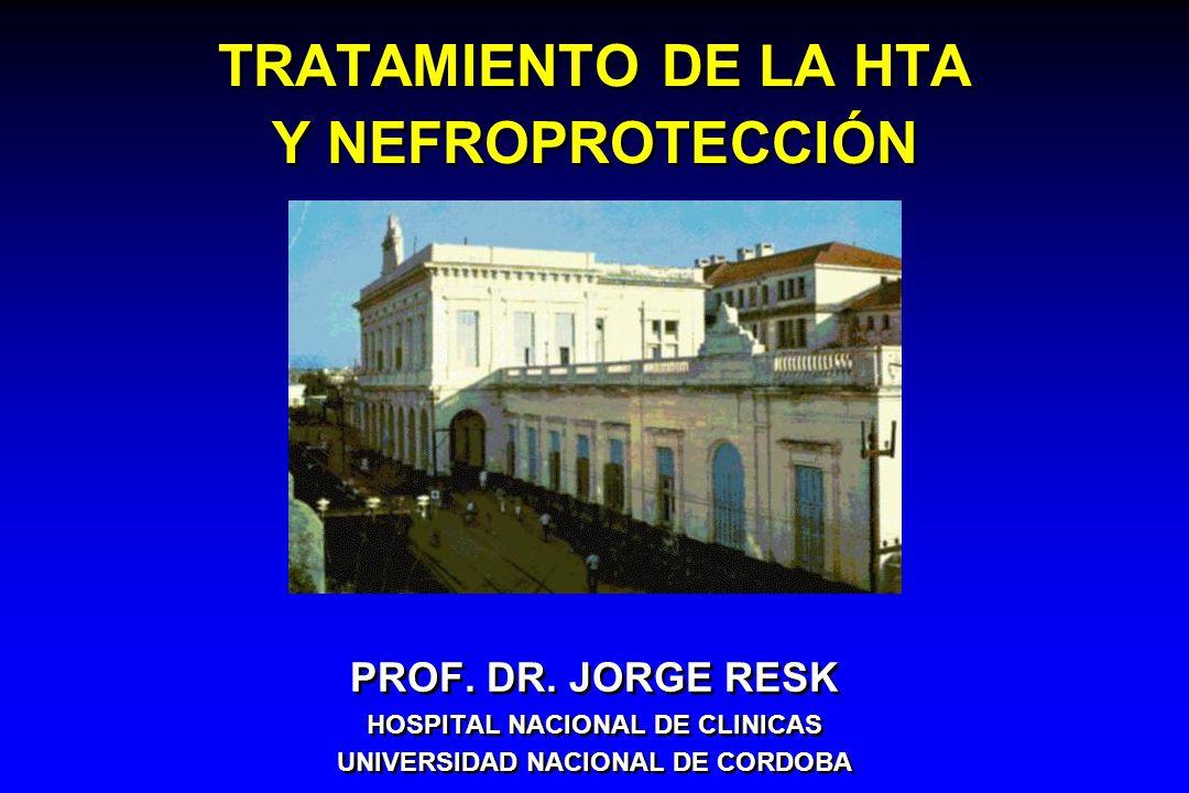 TRATAMIENTO DE LA HTA Y NEFROPROTECCIÓN PROF. DR. JORGE RESK HOSPITAL NACIONAL DE CLINICAS UNIVERSIDAD NACIONAL DE CORDOBA PROF. DR. JORGE RESK HOSPIT