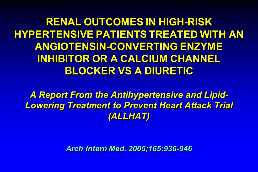 RENAL OUTCOMES IN HIGH-RISK HYPERTENSIVE PATIENTS TREATED WITH AN ANGIOTENSIN-CONVERTING ENZYME INHIBITOR OR A CALCIUM CHANNEL BLOCKER VS A DIURETIC A