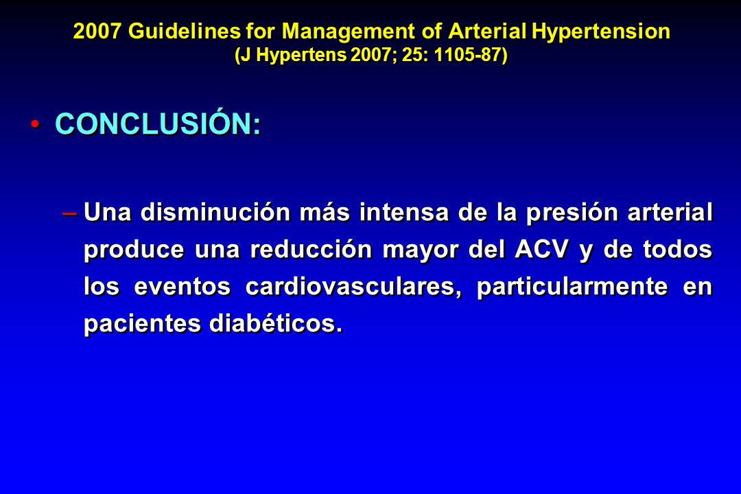 2007 Guidelines for Management of Arterial Hypertension (J Hypertens 2007; 25: 1105-87) CONCLUSIÓN: –Una disminución más intensa de la presión arteria