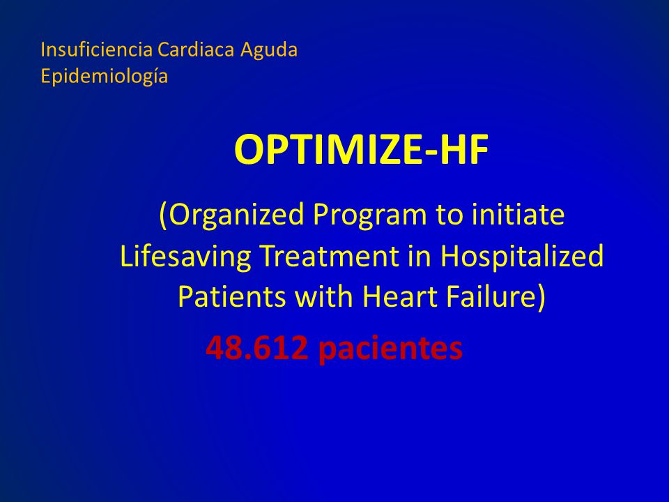 OPTIMIZE-HF (Organized Program to initiate Lifesaving Treatment in Hospitalized Patients with Heart Failure) 48.612 pacientes Insuficiencia Cardiaca A