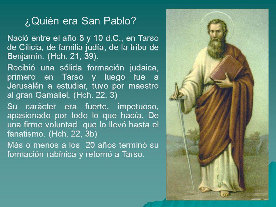 ¿Quién era San Pablo? Nació entre el año 8 y 10 d.C., en Tarso de Cilicia, de familia judía, de la tribu de Benjamín. (Hch. 21, 39). Recibió una sólid