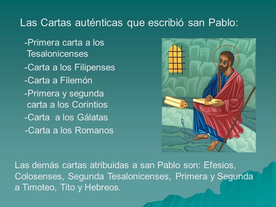 Las Cartas auténticas que escribió san Pablo: -Carta a los Romanos -Primera y segunda carta a los Corintios -Carta a los Gálatas -Carta a los Filipens