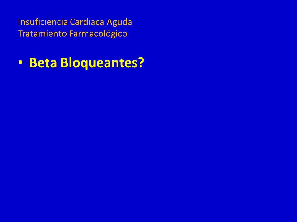 Beta Bloqueantes? Insuficiencia Cardiaca Aguda Tratamiento Farmacológico
