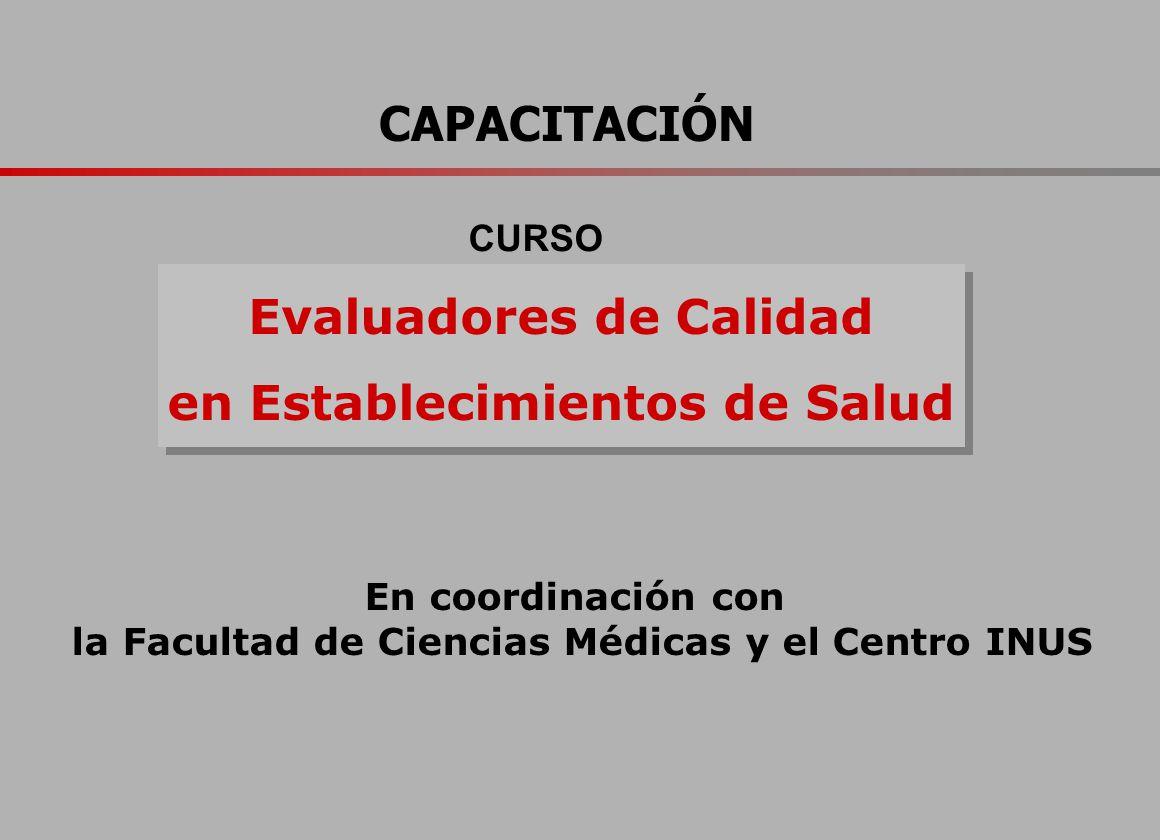 CAPACITACIÓN Evaluadores de Calidad en Establecimientos de Salud En coordinación con la Facultad de Ciencias Médicas y el Centro INUS CURSO