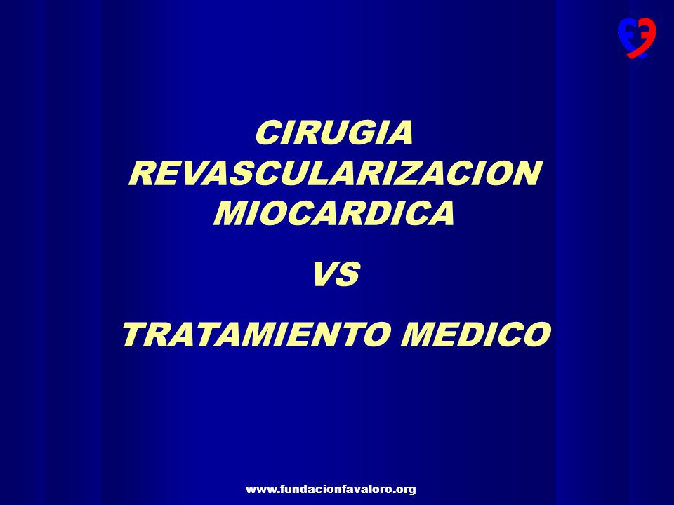 www.fundacionfavaloro.org CIRUGIA REVASCULARIZACION MIOCARDICA VS TRATAMIENTO MEDICO