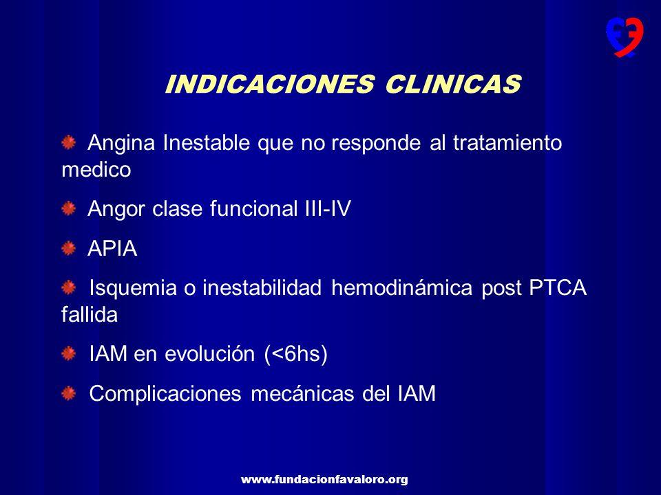 www.fundacionfavaloro.org INDICACIONES CLINICAS Angina Inestable que no responde al tratamiento medico Angor clase funcional III-IV APIA Isquemia o in