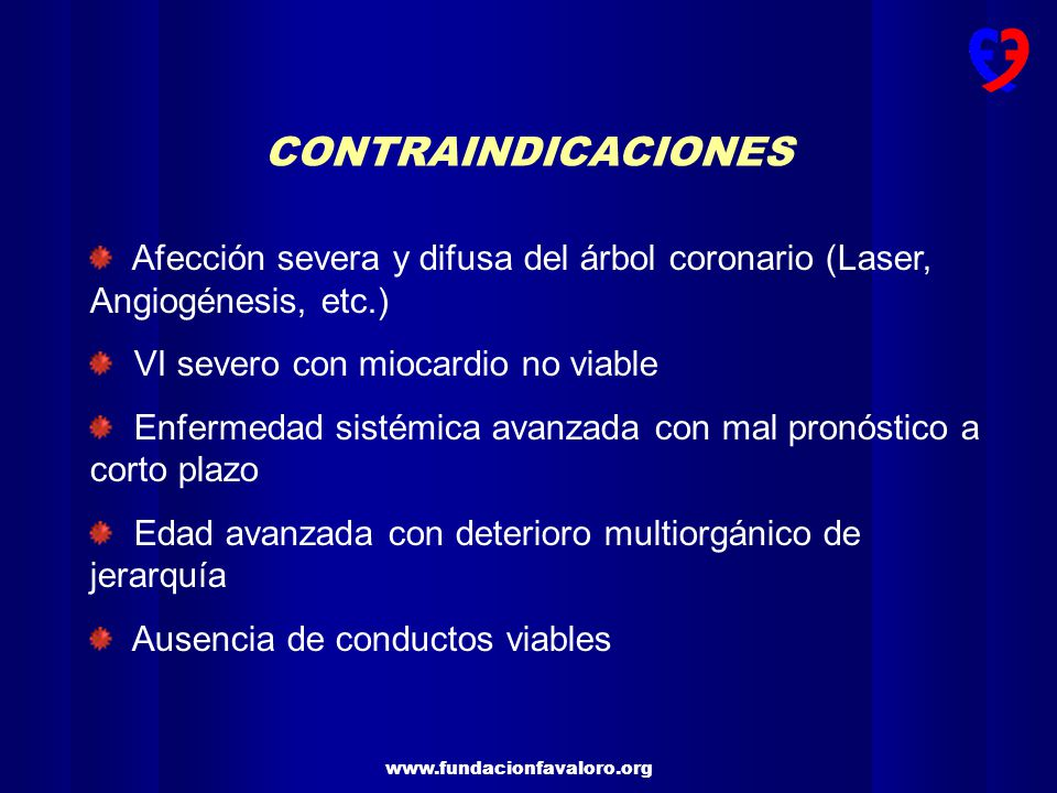 www.fundacionfavaloro.org CONTRAINDICACIONES Afección severa y difusa del árbol coronario (Laser, Angiogénesis, etc.) VI severo con miocardio no viabl