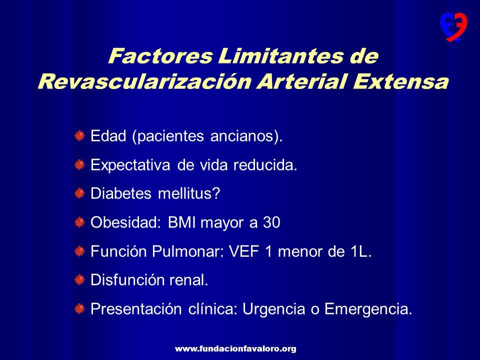 www.fundacionfavaloro.org Factores Limitantes de Revascularización Arterial Extensa Edad (pacientes ancianos). Expectativa de vida reducida. Diabetes