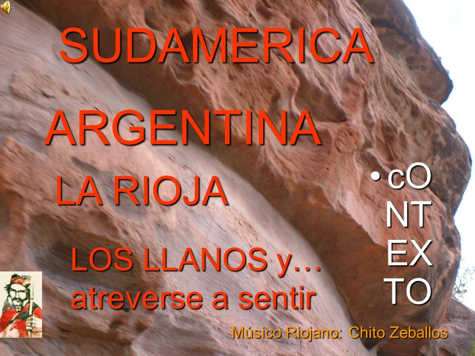 cO NT EX TO SUDAMERICA ARGENTINA LA RIOJA LOS LLANOS y… atreverse a sentir Músico Riojano: Chito Zeballos